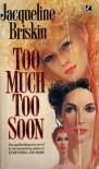 Too Much Too Soon - Jacqueline Briskin