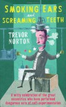Smoking Ears and Screaming Teeth - Trevor Norton