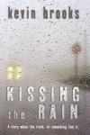 Kissing The Rain - Kevin Brooks
