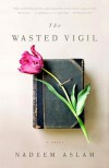 The Wasted Vigil (Vintage International) - Nadeem Aslam
