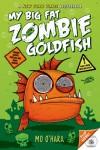 My Big Fat Zombie Goldfish (My Big Fat Zombie Goldfish #1) - Mo O'Hara