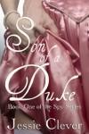 Son of a Duke (Spy Series, #1) - Jessie Clever