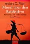 Mond Über Den Reisfeldern: Auf Den Spuren Meiner Familie Durch Vietnam - Andrew X. Pham