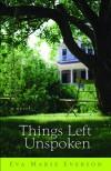 Things Left Unspoken: A Novel - Eva Marie Everson