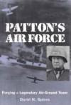 Patton's Air Force: Forging a Legendary Air-Ground Team - David N. Spires