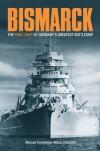 """""""Bismarck"""": The Final Days of Germany's Greatest Battleship - Michael Tamelander, Niklas Zetterling"""