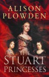 The Stuart Princesses - Alison Plowden