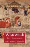 Warwick the Kingmaker - Paul Murray Kendall