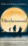 Märchenmond: Das Buch zum Musical nach dem Bestseller - Wolfgang und Heike Hohlbein