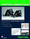 Festool Essentials: Ts 55 & Ts 75 Portable Plunge Saws: With Fs/2 Guide Rail, Mft Multifunction Table, & CT Dust Extraction System - Schiffer, Douglas Congdon-Martin
