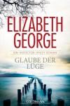 Glaube der Lüge: Ein Inspector-Lynley-Roman 17 - Elizabeth George