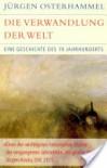 Die Verwandlung der Welt: Eine Geschichte des 19. Jahrhunderts - Jürgen Osterhammel