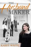 The Husband Maker - Karey White