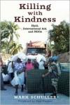 Killing with Kindness: Haiti, International Aid, and NGOs - Mark Schuller,  Foreword by Paul Farmer