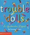 Trouble Dolls: A Guatemalan Legend (Trouble Dolls) - Suzanne Simons