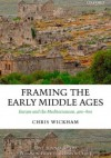 Framing the Early Middle Ages: Europe and the Mediterranean, 400-800 - Chris Wickham