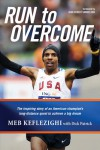 Run to Overcome: The Inspiring Story of an American Champion's Long-Distance Quest to Achieve a Big Dream - Meb Keflezighi, Joan Benoit Samuelson, Dick Patrick