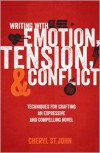 Writing with Emotion, Tension, and Conflict: Techniques for Crafting an Expressive and Compelling Novel - Cheryl St.John