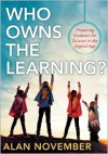 Who Owns the Learning?: Preparing Students for Success in the Digital Age - Alan C. November