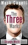 THE THREE MARKS (A Strange World Story) - Mark Capell