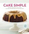 Cake Simple: Recipes for Bundt-Style Cakes from Classic Dark Chocolate to Luscious Lemon Basil - Christie Matheson, Alex Farnum