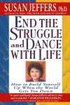 End the Struggle and Dance with Life: How to Build Yourself Up When the World Gets You Down - Susan Jeffers