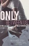 Only Between Us - Mila Ferrera