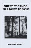 Quest By Canoe, Glasgow To Skye - Alastair M. Dunnett