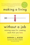 Making a Living Without a Job: Winning Ways for Creating Work That You Love - Barbara Winter