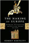 The Making of Europe: Conquest, Colonization, and Cultural Change, 950-1350 - Robert Bartlett