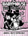 Babymouse: The Musical - Jennifer L. Holm, Matthew Holm