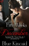 Five Weeks In December  - Blue Kincaid