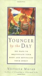 Younger by the Day : 365 Ways to Rejuvenate Your Body and Revitalize Your Spirit - Victoria Moran