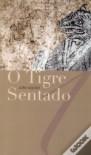 O Tigre Sentado - João Aguiar