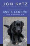 Izzy & Lenore: Two Dogs, an Unexpected Journey, and Me - Jon Katz