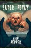 Super Fetus - Adam Pepper