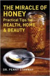 The Miracle of Honey: Practical Tips for Health, Home & Beauty - Penny Stanway