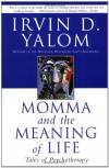 Momma and the Meaning of Life: Tales of Psychotherapy - Irvin D. Yalom