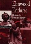 Elmwood Endures: History of a Detroit Cemetery - Michael S. Franck