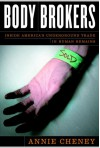 Body Brokers: Inside America's Underground Trade in Human Remains - Annie Cheney