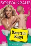 Baustelle Baby: Ein Aufklärungsreport - Sonya Kraus