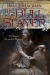 The Bull Slayer: A Plinius Secundus Mystery - Bruce MacBain