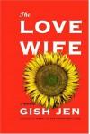 The Love Wife - Gish Jen