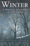 Winter: A Spiritual Biography of the Season - Gary D. Schmidt, Susan M. Felch