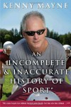 An Incomplete and Inaccurate History of Sport: . . .and Other Random Thoughts from Childhood to Fatherhood - Kenny Mayne