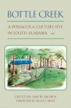 Bottle Creek: A Pensacola Culture Site in South Alabama - Ian W. Brown, David S. Brose, Penelope Ballard Drooker, C. Margaret Scarry
