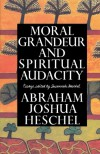 Moral Grandeur and Spiritual Audacity: Essays - Abraham Joshua Heschel, Susannah Heschel