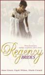 Regency Brides - Anne Gracie;Gayle Wilson;Nicola Cornick