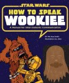 How to Speak Wookiee: A Manual for Intergalactic Communication - Wu Kee Smith, ,  JAKe
