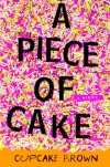 A Piece of Cake: A Memoir - Cupcake Brown